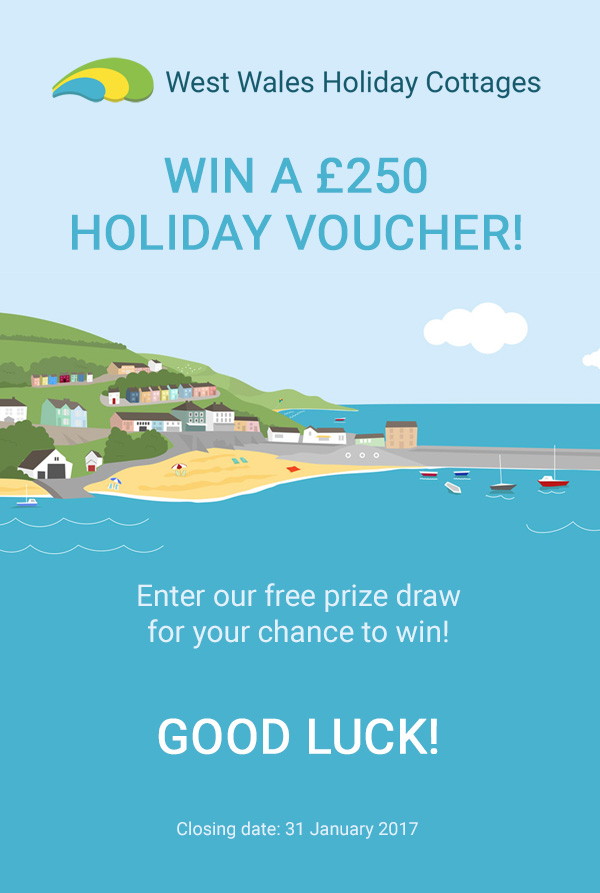 West Wales Holiday Cottages homepage graphic with text displaying WIN A £250 HOLIDAY VOUCHER Enter our free prize draw for your chance to win! GOOD LUCK! Closing date: 31 January 2017